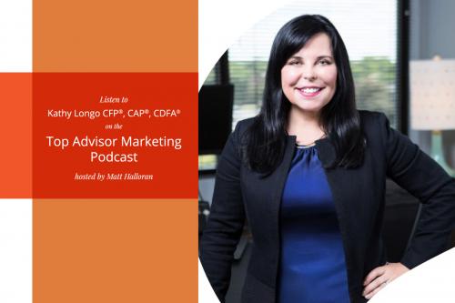 Kathy Longo Shares Her Expertise on the Top Advisor Marketing Podcast