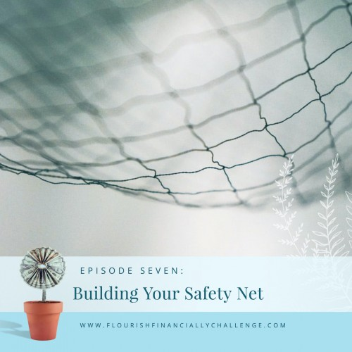 Episode 7: Building Your Safety Net