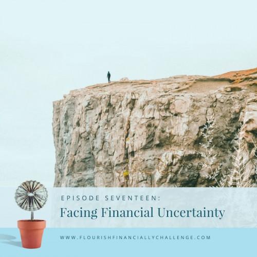 Episode 17: Facing Financial Uncertainty