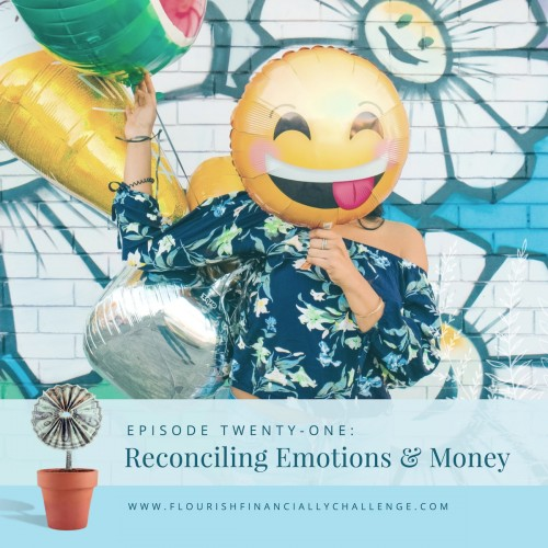 Episode 21: Reconciling Emotions & Money