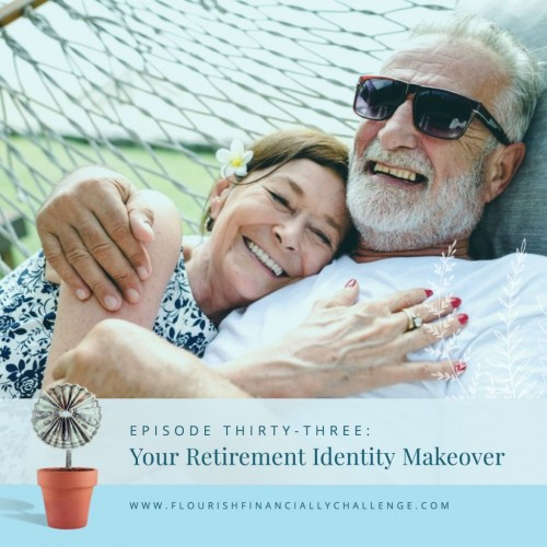 Episode 33: Your Retirement Identity Makeover
