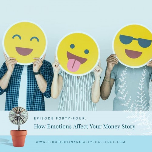 Episode 44: How Emotions Affect Your Money Story