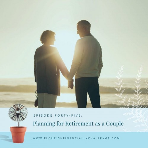 Episode 45: Planning for Retirement as a Couple