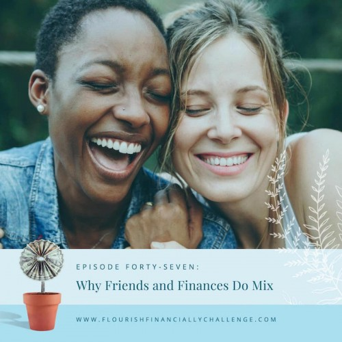 Episode 47: Why Friends and Finances DO Mix